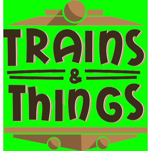 Trains & Things